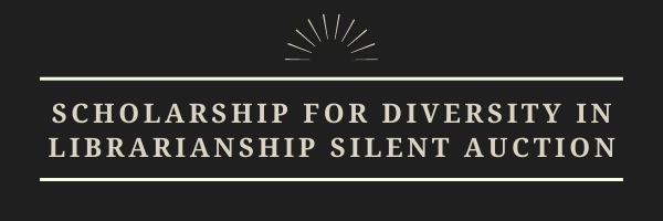 Header image for Scholarship for Diversity in Librarianship Silent Auction